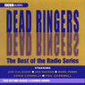 Dead Ringers: The Best of the Radio Series, by Unspecified