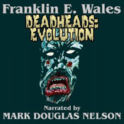 Deadheads: Evolution (Unabridged) Audiobook, by Franklin E. Wales