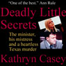 Deadly Little Secrets: The Minister, His Mistress, and a Heartless Texas Murder (Unabridged), by Kathryn Casey