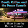Death, Coffee, and the Dawn Cometh (Unabridged) Audiobook, by Devlin Church