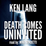 Death Comes Uninvited (Unabridged) Audiobook, by Ken Lang