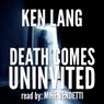 Death Comes Uninvited (Unabridged), by Ken Lang