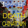 Death in Chinatown (Unabridged), by Isaac Ho