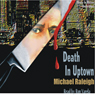 Death in Uptown: A Paul Whelan Mystery (Unabridged), by Michael Raleigh