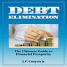 Debt Elimination: The Ultimate Guide to Financial Prosperity (Unabridged), by J. P. Conyers Jr.
