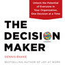 The Decision Maker: Unlock the Potential of Everyone in Your Organization, One Decision at a Time (Unabridged) Audiobook, by Dennis Bakke