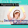 Declutter Your Home Hypnosis: Create a Zen Place & Organizing Piles, Guided Meditation, Self Hypnosis, Binaural Beats Audiobook, by Erick Brown Hypnosis
