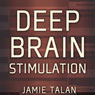 Deep Brain Stimulation: A New Treatment Shows Promise in the Most Difficult Cases (Unabridged) Audiobook, by Jamie Talan
