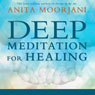 Deep Meditation for Healing Audiobook, by Anita Moorjani