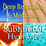 Deep Relaxation & Meditation Subliminal Affirmations: Peace, Meditation, Binaural Beats, Solfeggio Tones & Harmonics, Self Help Audiobook, by Subliminal Hypnosis