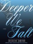 Deeper We Fall: Fall and Rise, Book 1 (Unabridged) Audiobook, by Chelsea M. Cameron