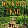 Deer Run Trail (Unabridged) Audiobook, by David R. Lewis