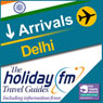 Delhi: Holiday FM Travel Guides (Unabridged), by Holiday FM