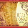 Delicious (Unabridged), by Sherry Thomas