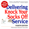 Delivering Knock Your Socks Off Service: Fourth Edition (Unabridged), by Performance Research Associates