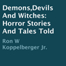 Demons, Devils and Witches: Horror Stories and Tales Told (Unabridged), by Ron W. Koppelberger Jr.