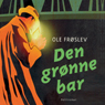 Den gronne bar (The Green Bar) (Unabridged) Audiobook, by Ole Froslev