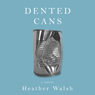 Dented Cans (Unabridged) Audiobook, by Heather Walsh