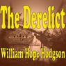 The Derelict (Unabridged) Audiobook, by William Hope Hodgson