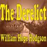 The Derelict (Unabridged), by William Hope Hodgson