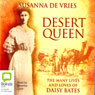 Desert Queen: The Many Lives and Loves of Daisy Bates (Unabridged), by Susanna De Vries