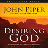 Desiring God: Meditations of A Christian Hedonist (Unabridged), by John Piper