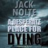 A Desperate Place for Dying: A Garrison Gage Mystery (Unabridged) Audiobook, by Jack Nolte