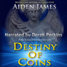 Destiny of Coins: The Judas Chronicles, Book 3 (Unabridged) Audiobook, by Aiden James