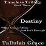Destiny: Timeless Trilogy, Book 3 (Unabridged), by Tallulah Grace