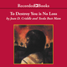 To Destroy You Is No Loss: The Odyssey of a Cambodian Family (Unabridged), by Joan Criddle