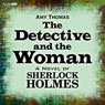 The Detective and the Woman: A Novel of Sherlock Holmes (Unabridged), by Amy Thomas