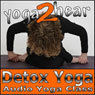 Detox Yoga: Detoxifying Yoga Class and Guide Book Audiobook, by Yoga 2 Hear