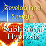 Develop Inner Strength Subliminal Affirmations: Gain Self-Confidence & Rely on Yourself, Solfeggio Tones, Binaural Beats, Self Help Meditation Hypnosis Audiobook, by Subliminal Hypnosis