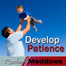 Develop Patience Hypnosis: Inner Peace & Calm, Guided Meditation, Binaural Beats, Positive Affirmations Audiobook, by Rachael Meddows