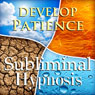 Develop Patience Subliminal Affirmations: Have Peace & Inner Calm, Solfeggio Tones, Binaural Beats, Self Help Meditation Hypnosis Audiobook, by Subliminal Hypnosis