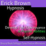 Develop Your Clairvoyance and Psychic Abilities: Self-Hypnosis & Meditation Audiobook, by Erick Brown