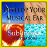 Develop Your Musical Ear Subliminal Affirmations: Music Appreciation & Musical Knowledge, Solfeggio Tones, Binaural Beats, Self Help Meditation Hypnosis, by Subliminal Hypnosis