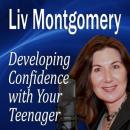 Developing Confidence with Your Teenager: The Gift of Self Confidence (Unabridged) Audiobook, by Liv Montgomery
