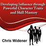 Developing Influence Through Powerful Character Traits and Skill Mastery: 30-Minute Leadership Essentials Series Audiobook, by Chris Widener