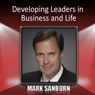 Developing Leaders in Business and Life Audiobook, by Mark Sanborn
