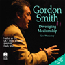 Developing Mediumship with Gordon Smith (Unabridged) Audiobook, by Gordon Smith