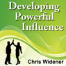 Developing Powerful Influence: Create Powerful Character Traits and Master Your Skills in 30-Minutes, by Chris Widener