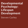 Developmental Psychology: Lifespan Development (Unabridged) Audiobook, by Steven Carley
