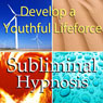 Deveop a Youthful Lifeforce Subliminal Affirmations: Increase Natural Energy & Become Active, Solfeggio Tones, Binaural Beats, Self Help Meditation Hypnosis, by Subliminal Hypnosis