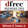 dfree: Breaking Free from Financial Slavery (Unabridged) Audiobook, by DeForest B. Soaries