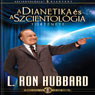 A Dianetika es A Szcientologia TOrtenete (The Story of Dianetics & Scientology, Hungarian Edition) (Unabridged) Audiobook, by L. Ron Hubbard