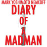 Diary of a Madman (Unabridged) Audiobook, by Mark Yoshimoto Nemcoff