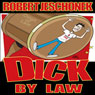 Dick by Law (Unabridged), by Robert T. Jeschonek