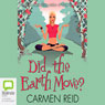 Did the Earth Move? (Unabridged), by Carmen Reid