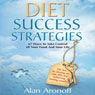 Diet Success Strategies: 67 Ways to Take Control of Your Food and Your Life (Unabridged), by Alan Aronoff